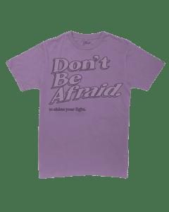 Don't Be Afraid T Shirt